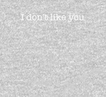 I don't like you - t-shirts/hoodies - white text Tank Top