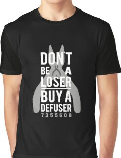 Don't be a loser, buy a defuser Graphic T-Shirt