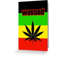 Wasted (Smoke weed) Greeting Card