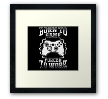 born to game forced to work   Framed Print