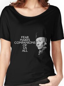 Fear Makes Companions Of Us All Women's Relaxed Fit T-Shirt