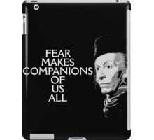 Fear Makes Companions Of Us All iPad Case/Skin
