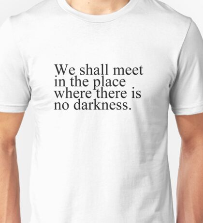 Orwell 1984 - We shall meet in the place wehre there is no darkness. Unisex T-Shirt