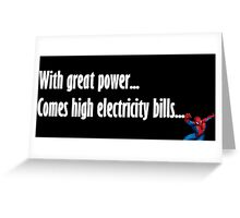 With great power... Comes high electricity bills! Greeting Card