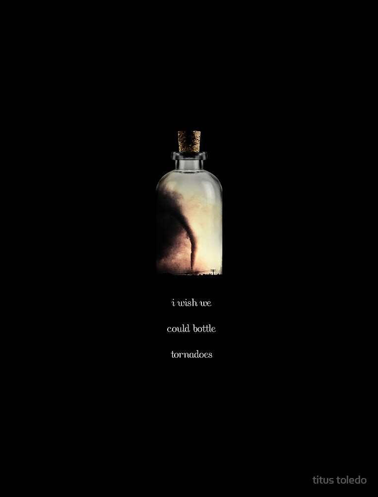 i wish we could bottle tornadoes by titus toledo