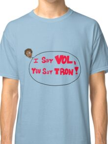 Set- I say Vol, You say Tron! Classic T-Shirt