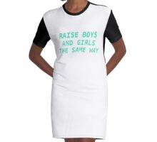 Raise Boys and Girls the Same Way (teal) Graphic T-Shirt Dress