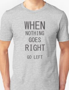 When nothing...Funny Inspirational Text Shirt Unisex T-Shirt