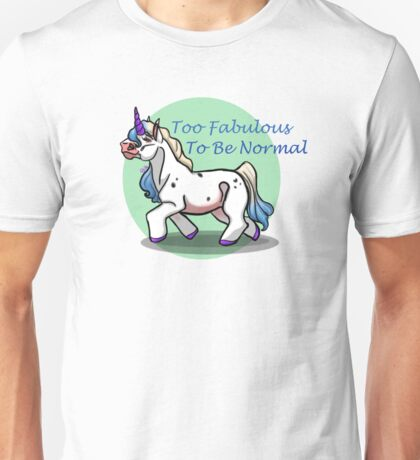 Too Fabulous To Be Normal Unisex T-Shirt
