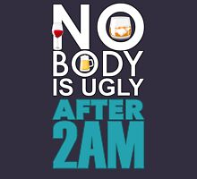NO BODY IS UGLY AFTER 2 AM Unisex T-Shirt