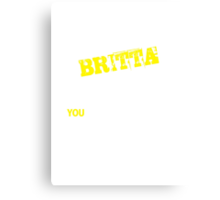 It's An BRITTA thing, you wouldn't understand !! Canvas Print