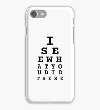 I See What You Did There iPhone Case/Skin