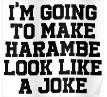 I'm going to make Harambe look like a Joke Poster