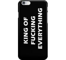 King of fucking everything iPhone Case/Skin