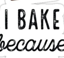 I Bake Because Sticker