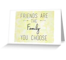 Friends are the family you choose Greeting Card