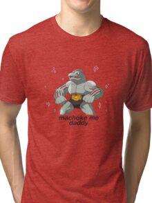 Machoke Me Daddy Tri-blend T-Shirt