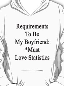 Requirements To Be My Boyfriend: *Must Love Statistics  T-Shirt