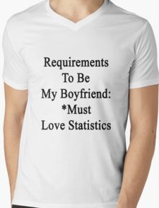 Requirements To Be My Boyfriend: *Must Love Statistics  Mens V-Neck T-Shirt