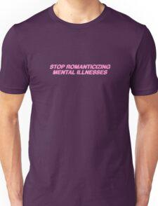 STOP ROMANTICIZING MENTAL ILLNESS Unisex T-Shirt