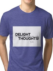 delight in heedfulness! guard well your thoughts! - buddha Tri-blend T-Shirt