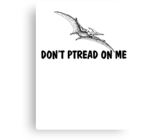 Don't ptread on me Canvas Print