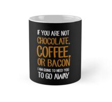 If You Are Not Chocolate Coffee Or Bacon Shirt Mug
