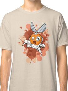 I WILL CUT YOU! Classic T-Shirt