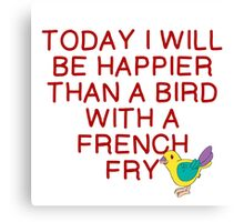 HAPPIER THAN BIRD WITH FRENCH FRY Canvas Print
