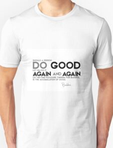should a person do good, let him do it again and again - buddha Unisex T-Shirt