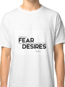 no fear: mind is not filled with desires - buddha Classic T-Shirt