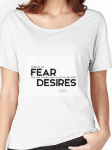 no fear: mind is not filled with desires - buddha Women's Relaxed Fit T-Shirt
