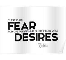 no fear: mind is not filled with desires - buddha Poster