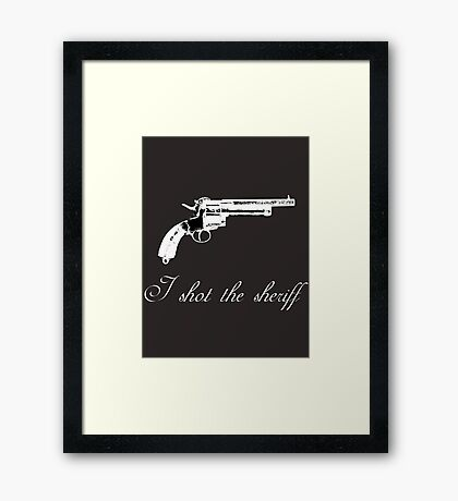 I shot the sheriff Framed Print