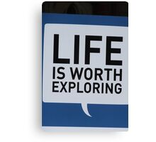Life is Worth Exploring Canvas Print