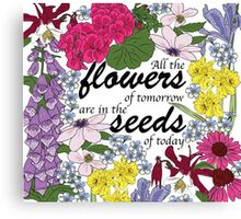 All the flowers of tomorrow are in the seeds of today Canvas Print