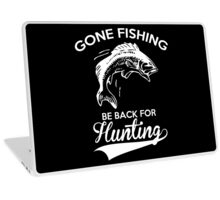 Hunting - Gone Fishing Be Back For Hunting T-shirts Laptop Skin