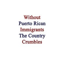 Without Puerto Rican Immigrants The Country Crumbles by supernova23