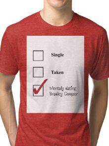 Single/taken/mentally dating- Bradley Cooper Tri-blend T-Shirt