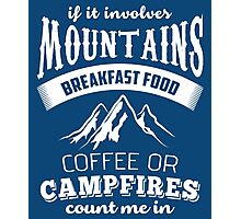 If It Involves Mountains, Breakfast Food, Coffee or Campfires Count Me In  Photographic Print