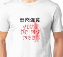 You'll be my meal Unisex T-Shirt