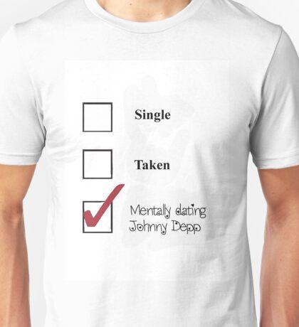 Single/taken/mentally dating- johnny depp Unisex T-Shirt
