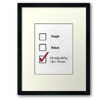 Single/taken/mentally dating- Liam Neeson Framed Print