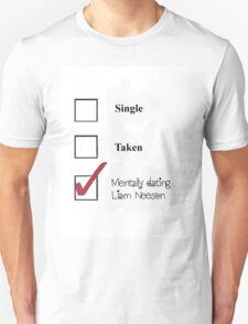 Single/taken/mentally dating- Liam Neeson T-Shirt
