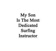 My Son Is The Most Dedicated Surfing Instructor  by supernova23