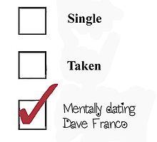 Single/taken/mentally dating- Dave Franco by heidilauren27