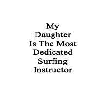 My Daughter Is The Most Dedicated Surfing Instructor  by supernova23