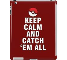KEEP CALM AND CATCH 'EM ALL iPad Case/Skin