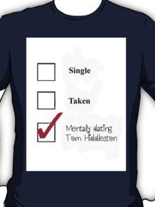 Single/taken/mentally dating- Tom Hiddleston T-Shirt