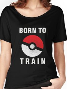 BORN TO TRAIN POKEMON Women's Relaxed Fit T-Shirt